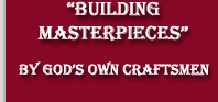 Building Masterpieces by God's Own Craftsmen